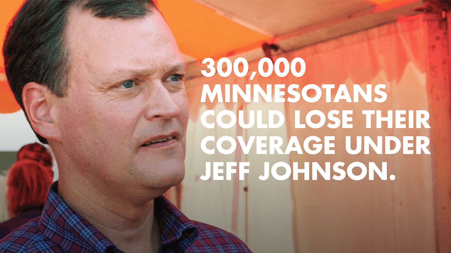 Jeff Johnson. Text: 300,000 Minnesotans could lose their coverage under Jeff Johnson